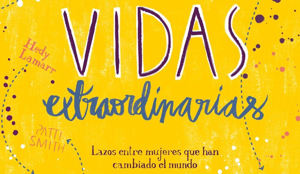 Vidas extraordinarias, un libro que habla de mujeres que han cambiado el mundo